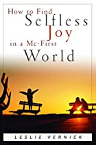 How to Find Selfless Joy in a Me-First World…