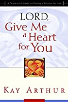 Lord, Give Me a Heart for You: A Devotional…