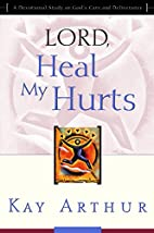 Lord, Heal My Hurts (Lord Series) by Kay…