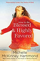 How to Be Blessed and Highly Favored by…