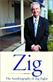 Ziglar, Zig: Zig: Autiobiography by Ziglar