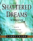 Crabb, Larry: Shattered Dreams: God&#39;s Unexpected Pathway to Joy