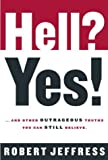Jeffress, Robert: Hell? Yes!: ...And Other Outrageous Truths You Can Still Believe