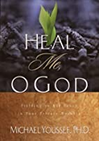 Heal Me, O God: Yielding to His Touch in…