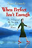 Kennedy, Nancy: When Perfect Isn't Enough: How I Conquered My Fear of the Proverbs 31 Woman