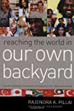 Pillai, Rajendra: Reaching the World in Our Own Backyard: A Guide to Building Relationships With People of Other Faiths and Cultures