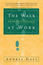 The Walk at Work: Seven Steps to Spiritual…