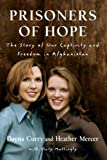 Curry, Dayna: Prisoners of Hope: The Story of Our Captivity and Freedom in Afghanistan