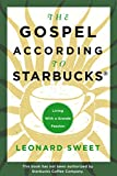 Sweet, Leonard: The Gospel According to Starbucks: Living With a Grande Passion