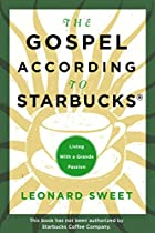 The Gospel According to Starbucks: Living&hellip;
