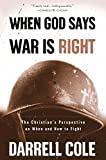 Cole, Darrell: When God Says War Is Right: The Christian's Perspective on When and How to Fight