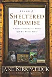 Kirkpatrick, Jane: A Land Of Sheltered Promise: A Novel Inspired By True Stories of The Big Muddy Ranch