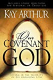 Arthur, Kay: Our Covenant God: Living in the Security of His Unfailing Love