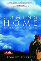 Coming Home: To the Father Who Loves You by…