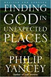 Yancey, Philip: Finding God in Unexpected Places