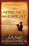Kirkpatrick, Jane: An Absence So Great: A Novel (Portraits of the Heart)