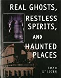 Steiger, Brad: Real Ghosts, Restless Spirits, and Haunted Places