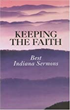 Keeping The Faith: Best Indiana Sermons by…