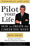 Shaw, Ron: Pilot Your Life: How To Create The Career You Want