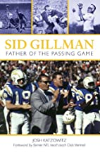 Sid Gillman: Father of the Passing Game by…