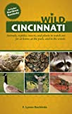 Bachleda, F. Lynne: Wild Cincinnati: Animals, Reptiles, Insects, and Plants to Watch Out for at Home, at the Park, and in the Woods