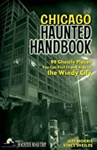 Chicago Haunted Handbook: 99 Ghostly Places…