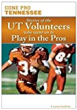 Bachleda, F. Lynne: Gone Pro: Tennessee: Stories of the UT Volunteers Who Went On to Play in the Pros