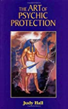 The Art of Psychic Protection by Judy Hall