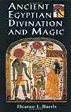 Harris, Eleanor L.: Ancient Egyptian Divination and Magic