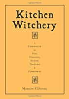 Kitchen Witchery: A Compendium of Oils,…