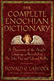 Kelly, Edward: The Complete Enochian Dictionary: A Dictionary of the Angelic Language As Revealed to Dr. John Dee and Edward Kelley