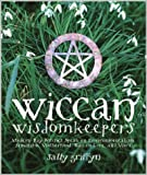 Griffyn, Sally: Wiccan Wisdom Keepers: Modern-Day Witches Speak on Environmentalism, Feminism, Motherhood, Wiccan Lore, and More