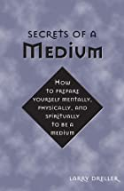 Secrets of a Medium by Larry Dreller
