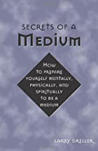 Secrets of a Medium by Larry Dreller