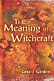Gardner: The Meaning of Witchcraft