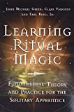 Greer, John Michael: Learning Ritual Magic: Fundamental Theory and Practice for the Solitary Apprentice