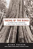 Paxson, Diana: Taking Up The Runes: A Complete Guide To Using Runes In Spells, Rituals, Divination, And Magic