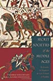 Keightley, Thomas: Secret Societies Of The Middle Ages: The Assassins, Templars & the Secret Tribunals of Westphalia