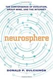 Dulchinos, Donald P.: Neurosphere: The Convergence of Evolution, Group Mind, and the Internet