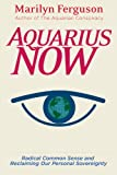 Ferguson, Marilyn: Aquarius Now: Radical Common Sense And Reclaiming Our Personal Sovereignty