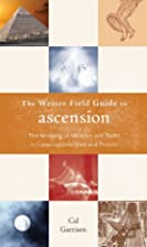 The Weiser Field Guide to Ascension: The…