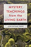 Greer, John Michael: Mystery Teachings from the Living Earth: An Introduction to Spiritual Ecology