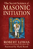 Lomas, Robert: Secret Science of Masonic Initiation, The