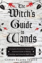 The Witch's Guide to Wands: A Complete…