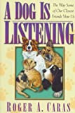 Caras, Roger A.: A Dog Is Listening: The Way Some of Our Closest Friends View Us