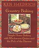 Haedrich, Ken: Country Baking: Simple Home Baking With Wholesome Grains and the Pick of the Harvest