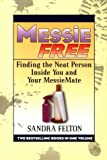 Felton, Sandra: Messie Free: Finding the Neat Person Inside You and Your MessieMate