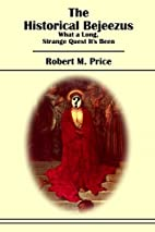 The Historical Bejeezus by Robert M. Price
