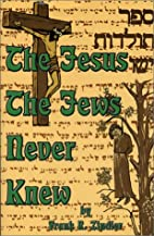 The Jesus the Jews Never Knew: Sepher…