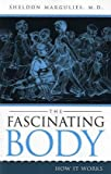 Margulies, Sheldon: The Fascinating Body: How It Works